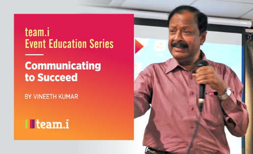 Communicating to Succeed by Vineeth Kumar – Session Highlights