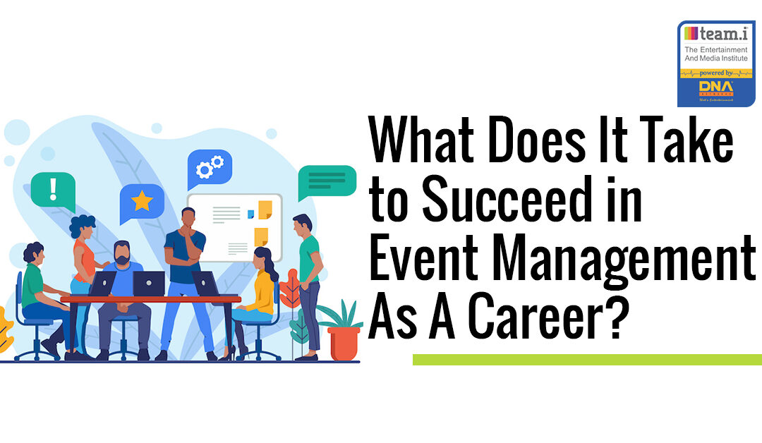 What Does It Take to Succeed in Event Management As A Career?